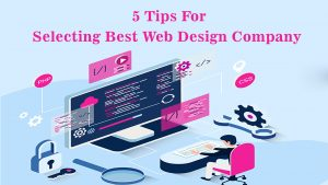 5 Tips for selecting the Best Web Design Company