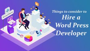 What to consider when you want to hire a WordPress Developer.