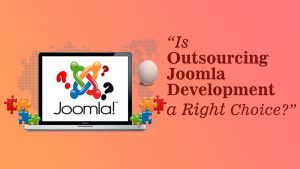 Why Outsourcing Joomla Development is the Right Choice ?