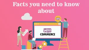 Facts you need to know about Woo Commerce Development.