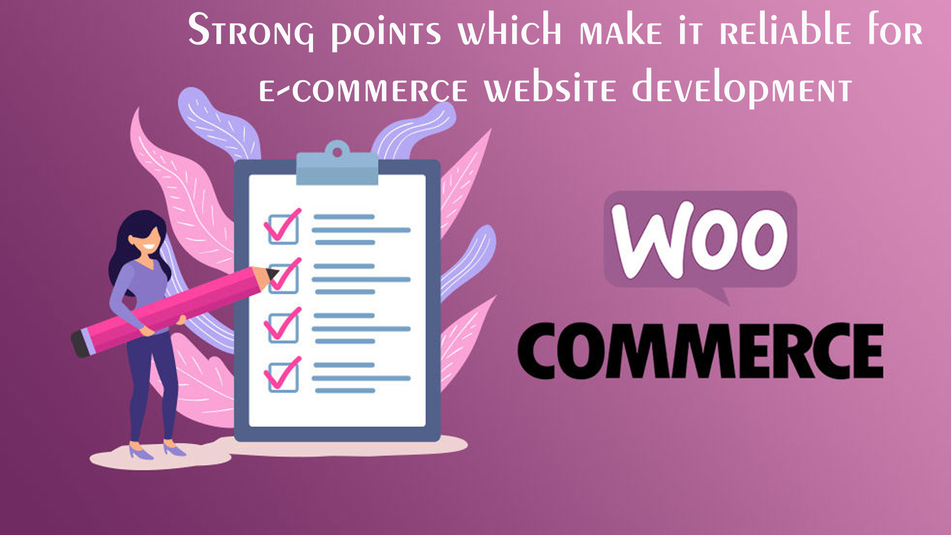 Strong Points of Woo Commerce Plugin that makes it reliable for e-commerce website Development