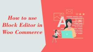 How To Use Block Editor in Woo Commerce