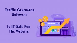 Traffic generator software: is it safe to get massive traffic to my website?