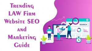 Trending Law Firm Website SEO and Marketing Guide